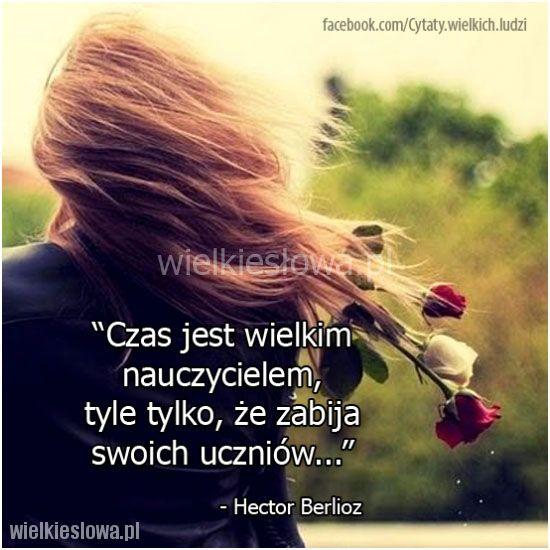 Czas jest wielkim nauczycielem... #Berlioz-Hector,  #Czas-i-przemijanie
