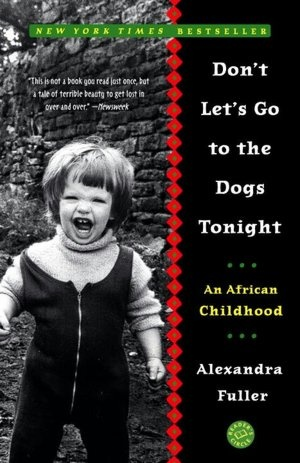 Don't Let's Go to the Dogs Tonight: An African ChildhoodWorth Reading, African Childhood, Book Worth, Dogs Tonight, Don'T Lets, Growing Up, Alexandra Fuller, Favorite Book, Lets Go