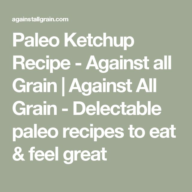 Paleo Ketchup Recipe - Against all Grain | Against All Grain - Delectable paleo recipes to eat & feel great