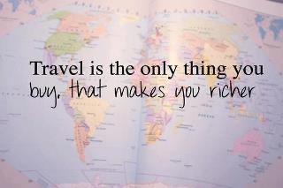 Travel as much as possible!