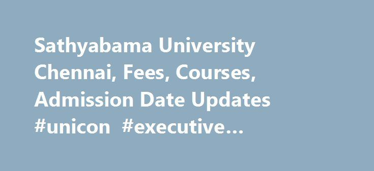 Sathyabama University Chennai, Fees, Courses, Admission Date Updates #unicon #executive #education http://maryland.nef2.com/sathyabama-university-chennai-fees-courses-admission-date-updates-unicon-executive-education/  # Sathyabama University, formerly known as Sathyabama Engineering College was established by JEPPIAAR EDUCATIONAL TRUST in 1987. It is a pioneer institute in imparting knowledge in the areas of engineering, science, technology and education. The institution s progress and…