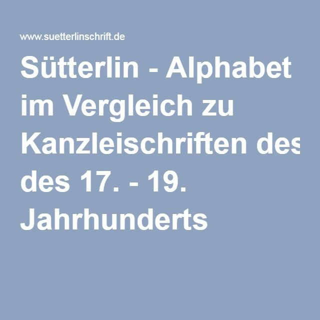 Sütterlin - Alphabet im Vergleich zu Kanzleischriften des 17. - 19. Jahrhunderts