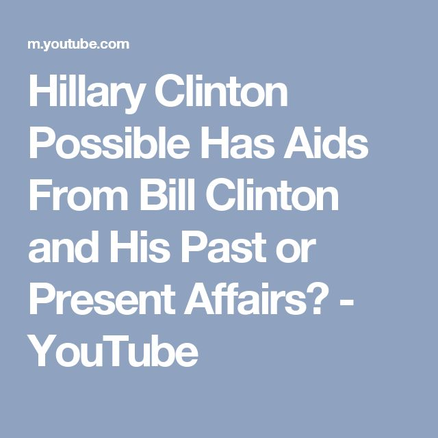 Hillary Clinton Possible Has Aids From Bill Clinton and His Past or Present Affairs? - YouTube
