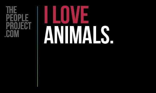 I LOVE animals. http://thepeopleproject.com/share-a-mantra.php