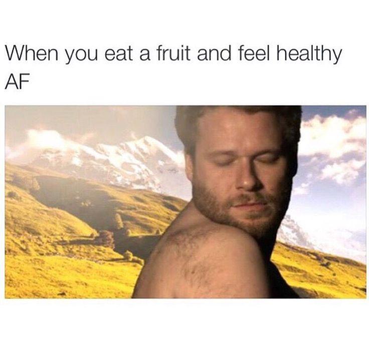 """""""When you eat a fruit and feel healthy AF""""   Seth Rogen   Meme   Humor"""