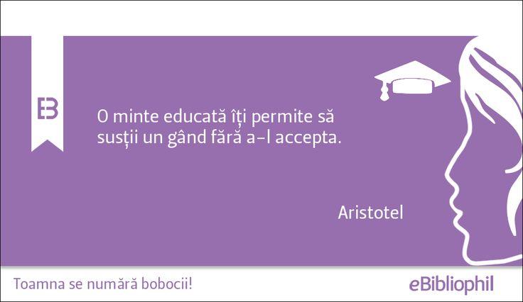 """""""O minte educată îți permite să susții un gând fără a-l accepta."""" Aristotel"""