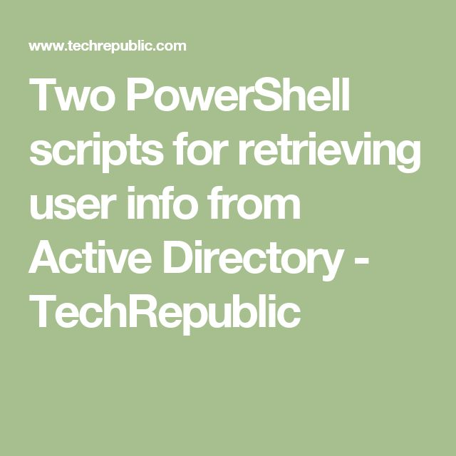 Two PowerShell scripts for retrieving user info from Active Directory - TechRepublic