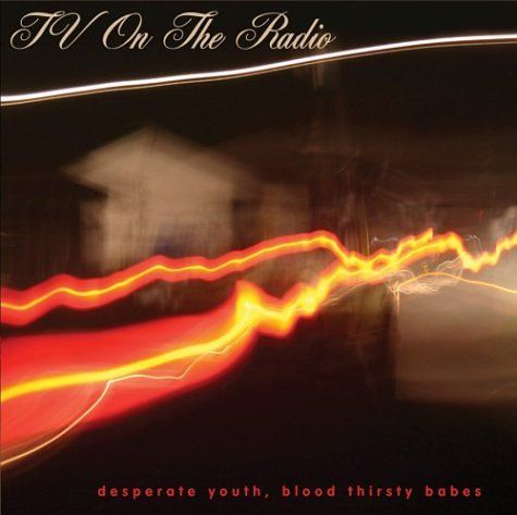 TV on the Radio - Desperate Youth, Bloodthirsty Babes