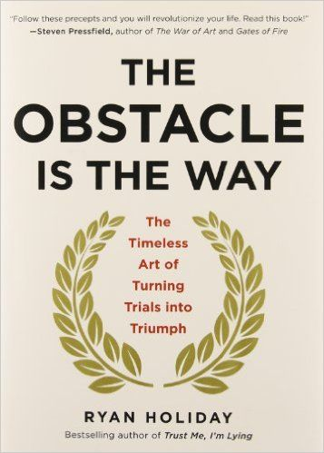 The Obstacle Is the Way: The Timeless Art of Turning Trials into Triumph: Ryan Holiday: 9781591846352: Amazon.com: Books