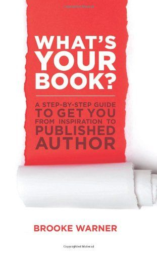 What's Your Book?: A Step-by-Step Guide to Get You from Inspiration to Published Author by Brooke Warner. Another excellent how-to book from Brooke Warner.  She knows her stuff.