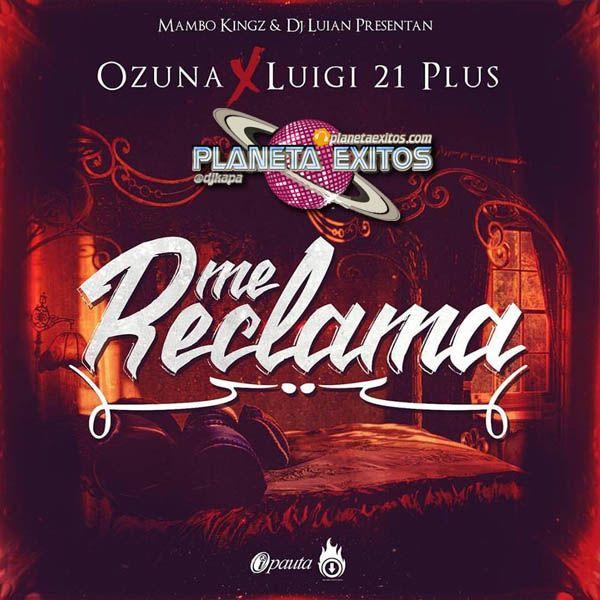 Ozuna Ft. Luigi 21 Plus - Me Reclama (Prod. Mambo Kingz & DJ Luian)