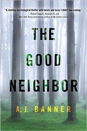 You won't be able to put these thrillers down, including The Good Neighbor by A.J. Banner.