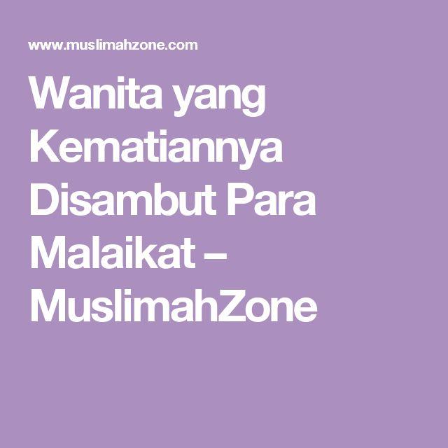 Wanita yang Kematiannya Disambut Para Malaikat – MuslimahZone