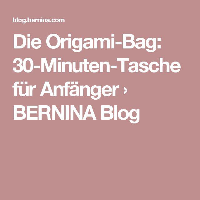 Die Origami-Bag: 30-Minuten-Tasche für Anfänger › BERNINA Blog