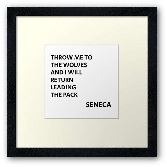 THROW ME TO THE WOLVES AND I WILL RETURN LEADING THE PACK – Seneca Quote | Framed Art Print