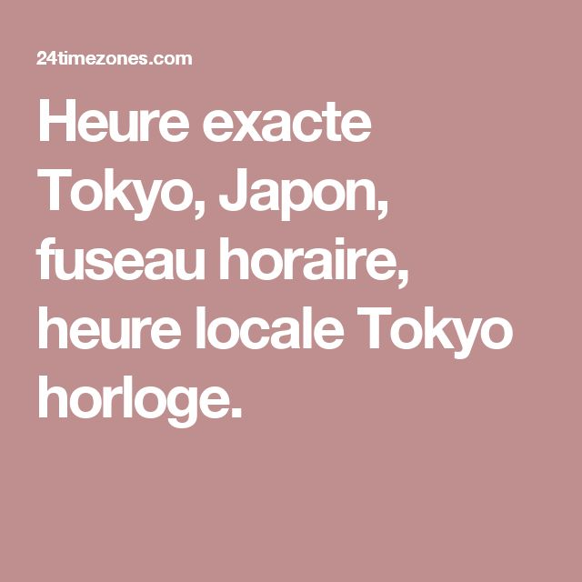 Heure exacte Tokyo, Japon, fuseau horaire, heure locale Tokyo horloge.