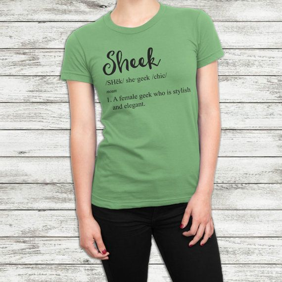 Geek Girlfriend Gift, FREE SHIPPING, Sheek definition shirt, Female Geek, Geek Girl gift, She Geek, Funny gift for geek, Girlfriend gift  This is the perfect gift for the Sheek or she geek in your life. A clever play on words, this design gives the word Chic a whole new meaning, and a different spelling too!  This shirt if printed with Sheek /SH?k/she�geek/chic/ noun 1. A female geek who is stylish and elegant.  Available Colors (Please not that dark colors will be printed...