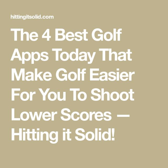 The 4 Best Golf Apps Today That Make Golf Easier For You To Shoot Lower Scores — Hitting it Solid!