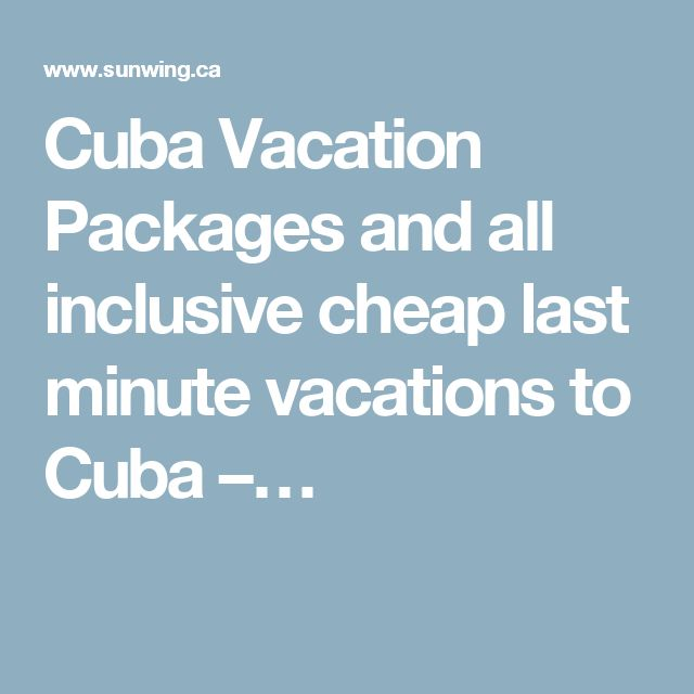Cuba Vacation Packages and all inclusive cheap last minute vacations to Cuba –…