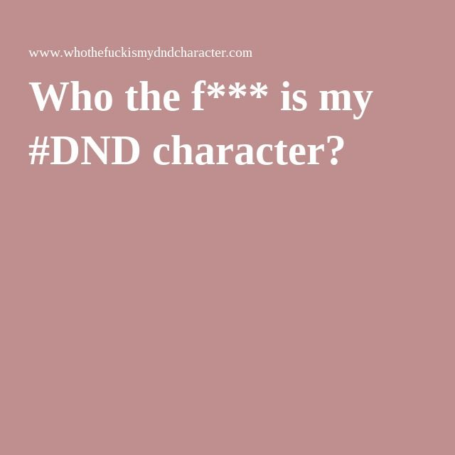 Who the f*** is my #DND character?
