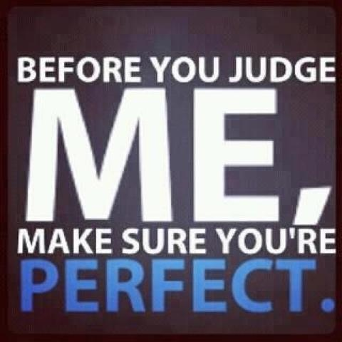 perfect: Remember This, Judges Me, Quotes, Judge Me, Well Said, Truths, True Stories, Glasses Houses, Don'T Judges