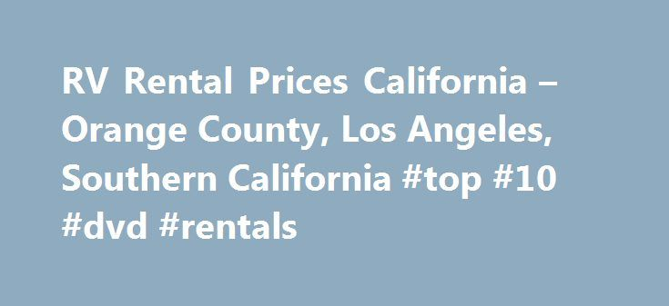 RV Rental Prices California – Orange County, Los Angeles, Southern California #top #10 #dvd #rentals http://rentals.remmont.com/rv-rental-prices-california-orange-county-los-angeles-southern-california-top-10-dvd-rentals/  #cheap rv rentals # RV Rental Prices California At 1st Choice RV, we offer the best RV Rental prices in California. If you are looking for high quality RV, motorhome and travel trailers and toy haulers at affordable prices, 1st Choice RV has got you covered! We understand…
