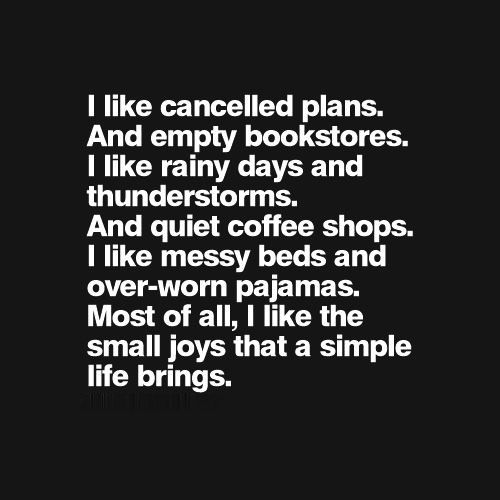 Cancelled plans. Stormy days in old, comfy pajamas, snuggled in with hot tea and a good book under messy covers.