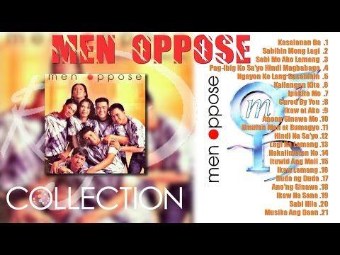 OPM songs Collection performed by Men Oppose 1. 00:00 Kasalanan Ba 2. 04:29 Sabihin Mong Lagi 3. 08:14 Sabi Mo Ako Lamang 4. 11:53 Pag-Ibig Ko Sa'yo …