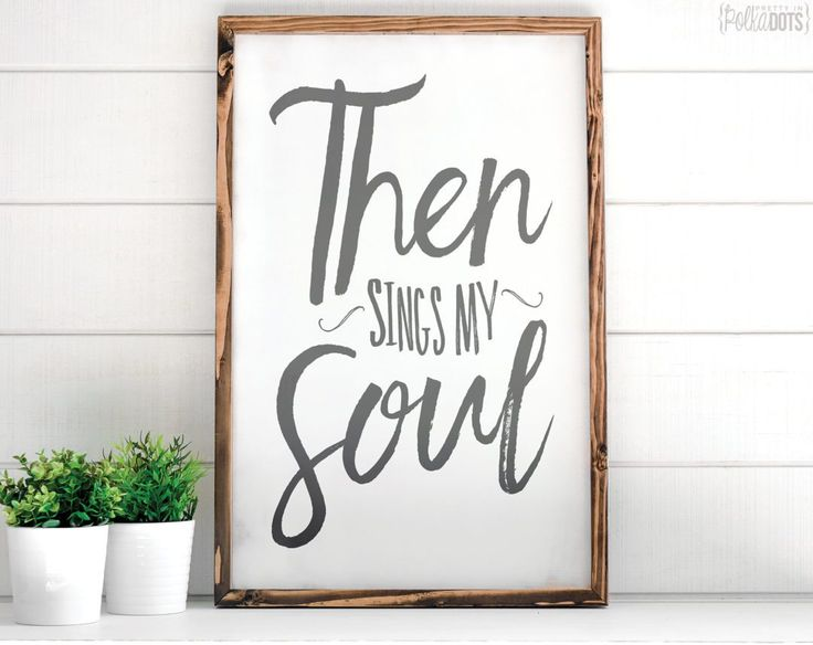 "35x23  Product Description This Then Sings My Soul wood sign is a quote from the old hymn ""How Great Thou Art"".  This inspirational distressed white wood sign measures roughly 3 feet by 2 feet in size.  Frame options include: Dark walnut stain Grey distressed White distressed"
