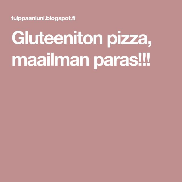 Gluteeniton pizza, maailman paras!!!