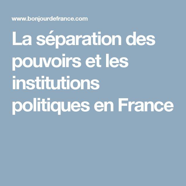 La séparation des pouvoirs et les institutions politiques en France