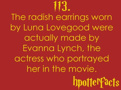 Harry Potter Facts #113:    The radish earrings worn by Luna Lovegood were actually made by Evanna Lynch, the actress who portrayed her in the movie.