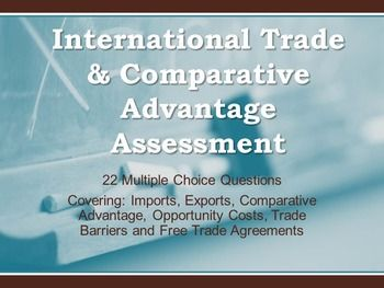 This 22 question multiple choice test will help measure the students understanding of international trade.  It covers Comparative Advantage, Trade Barriers, and the decision to import or export.Answer Key and TEKS providedQuestions are based on this power point:The Power Point