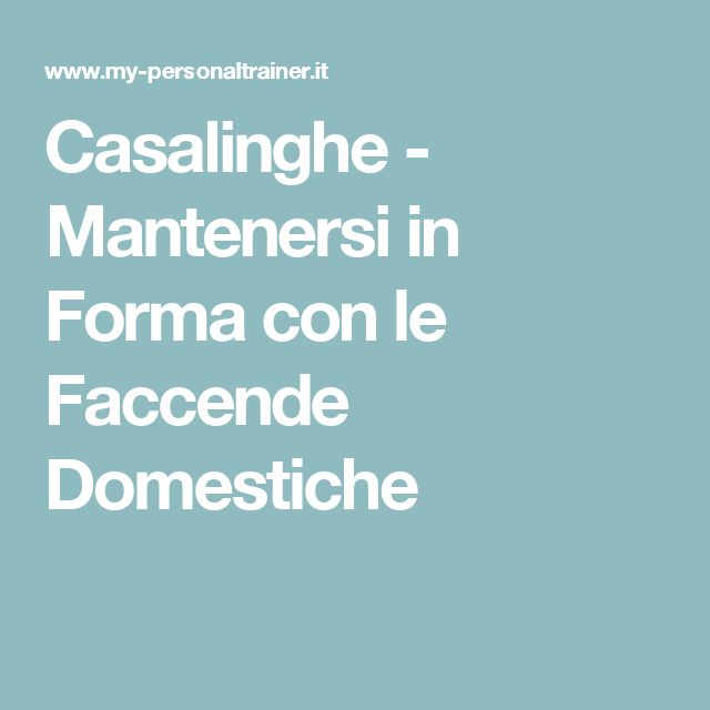 Casalinghe - Mantenersi in Forma con le Faccende Domestiche