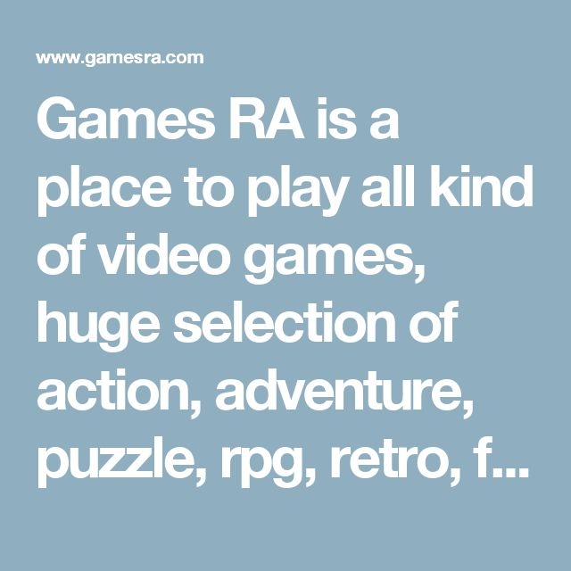 Games RA is a place to play all kind of video games, huge selection of action, adventure, puzzle, rpg, retro, fighting, halloween, shooter games online in your browser, no download required.