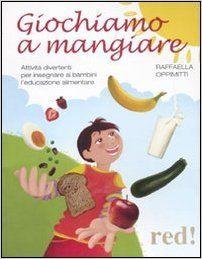 Giochiamo a mangiare. Attività divertenti per insegnare ai bambini l'educazione alimentare: Amazon.it: Raffaella Oppimitti: Libri