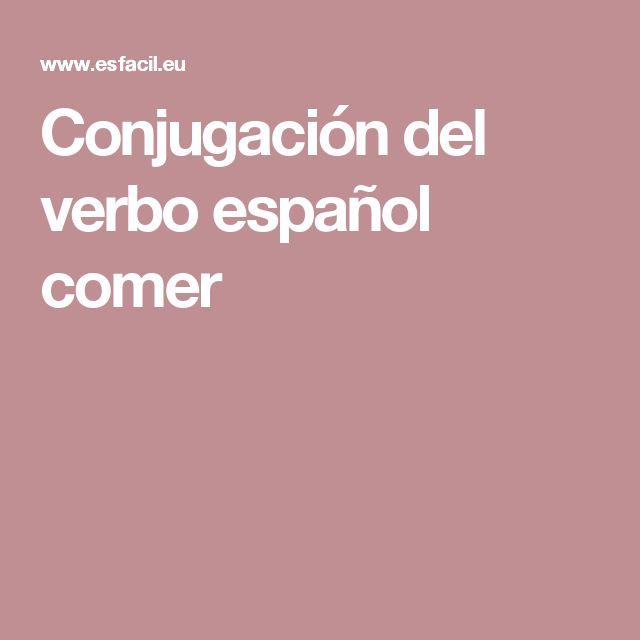 Conjugación del verbo español comer