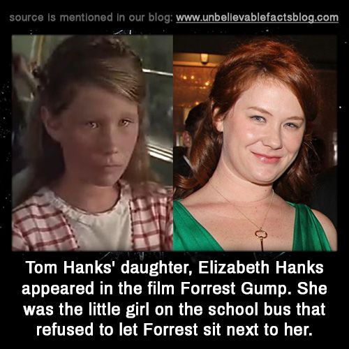 Tom Hanks' daughter, Elizabeth Hanks appeared in the film Forrest Gump. She was the little girl on the school bus that refused to let Forrest sit next to her.