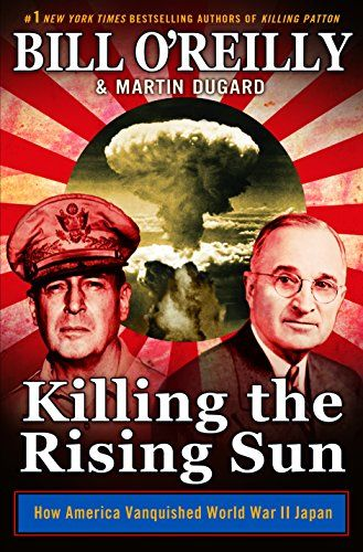 Killing the Rising Sun: How America Vanquished World War ...