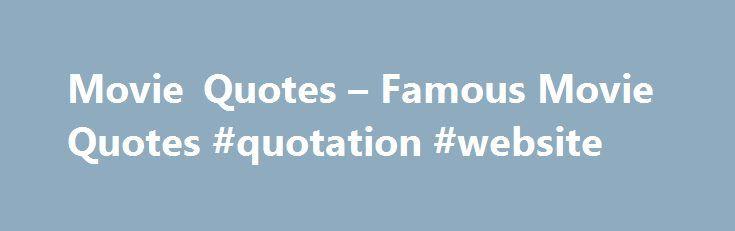 Movie Quotes u2013 Famous Movie Quotes #quotation #website   - website quotation