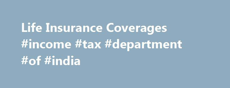 Life Insurance Coverages #income #tax #department #of #india http://incom.nef2.com/2017/04/29/life-insurance-coverages-income-tax-department-of-india/  #life insurance coverage # Life Insurance Coverage Information Just as every individual life is different, so is every life insurance policy. Discover what special coverages – variable life, mortgage protection – might answer a question you didn't even know you had. All life insurance companies are not created equal. Do you know how reputable…