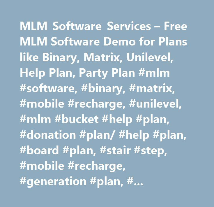 MLM Software Services – Free MLM Software Demo for Plans like Binary, Matrix, Unilevel, Help Plan, Party Plan #mlm #software, #binary, #matrix, #mobile #recharge, #unilevel, #mlm #bucket #help #plan, #donation #plan/ #help #plan, #board #plan, #stair #step, #mobile #recharge, #generation #plan, #stair #step #plan, #australian #binary #plan,mlm #software #services, #low #cost #mlm #software, #best #mlm #softwares, #mlm, #online #mlm #software #company, #mlm #software #development #company…