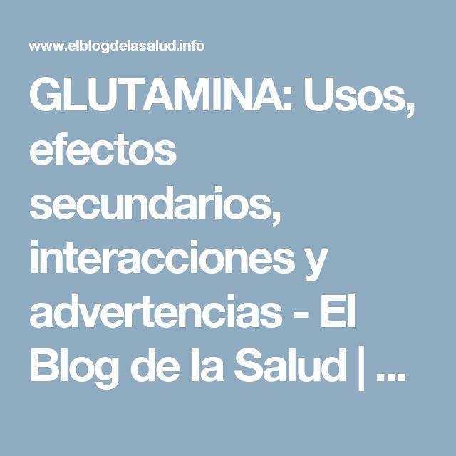 GLUTAMINA: Usos, efectos secundarios, interacciones y advertencias - El Blog de la Salud | Suplementos Deportivos