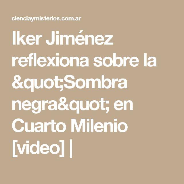 "Iker Jiménez reflexiona sobre la ""Sombra negra"" en Cuarto Milenio [video] |"