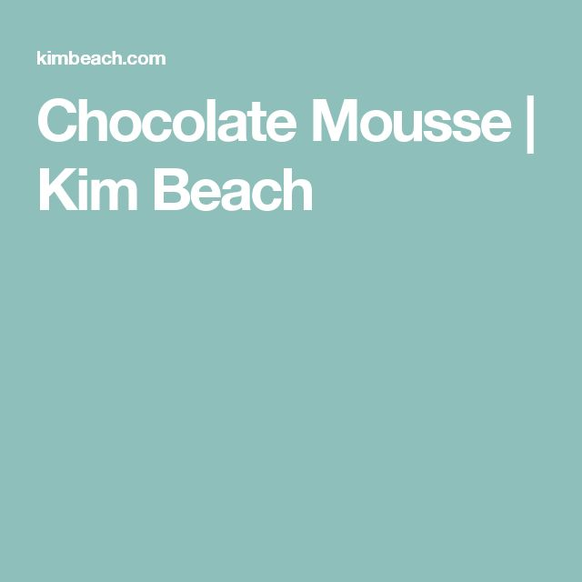 Chocolate Mousse | Kim Beach