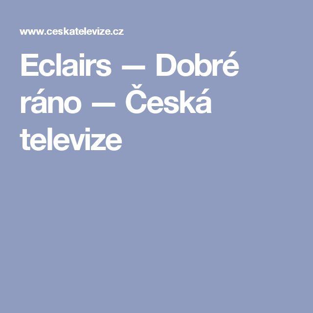 Eclairs — Dobré ráno — Česká televize