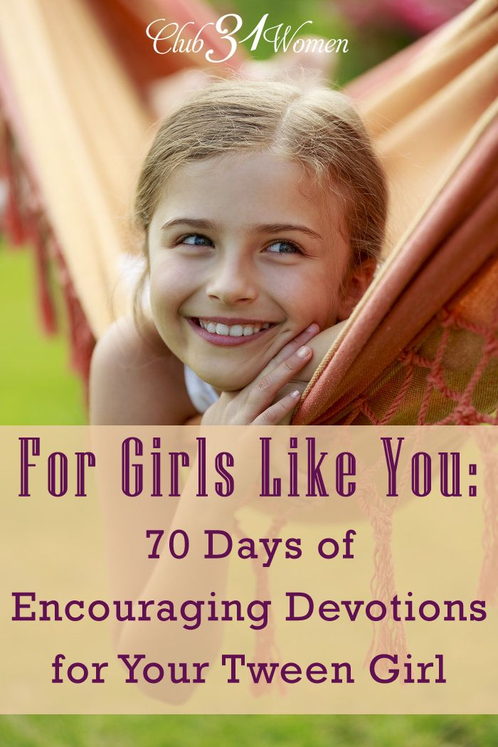Are you raising a tween girl? And want an encouraging resource for her as she grows through these challenging younger years? Here's a recommended resource! For Girls Like You: 70 Days of Encouraging Devotions for Your Tween Girl ~ Club31Women
