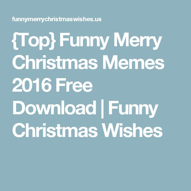 {Top} Funny Merry Christmas Memes 2016 Free Download | Funny Christmas Wishes