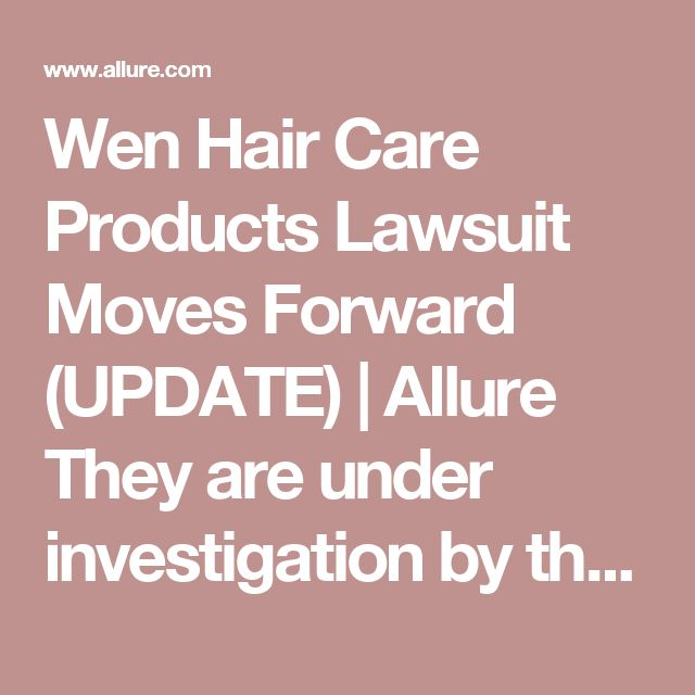 Wen Hair Care Products Lawsuit Moves Forward (UPDATE) | Allure They are under investigation by the FDA and have many lawsuits. The ingredients in their products are said to cause hair loss, massive breakage and even balding in some cases 😳