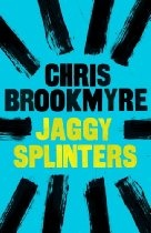 Christopher Brookmyre-Jaggy Splinters [Kindle Edition] Everyone's favourite unorthodox journalist, Jack Parlabane, goes undercover to investigate the mysterious and lucrative world of alternative medicine: in particular the practice of homeopathy. Are there unexplained forces that can be harnessed to heal us, or is it all a load of sugar? Meanwhile a sinister tale of restorative justice and the occult takes an even darker turn; two body-snatchers find more than they bargained for.